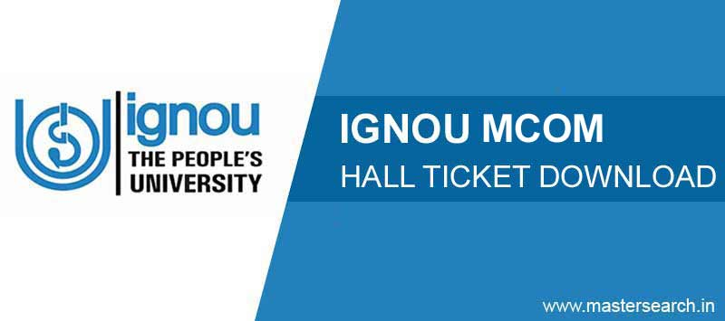 Ignou MCOM Hall Ticket, Ignou MCOM Admit Card