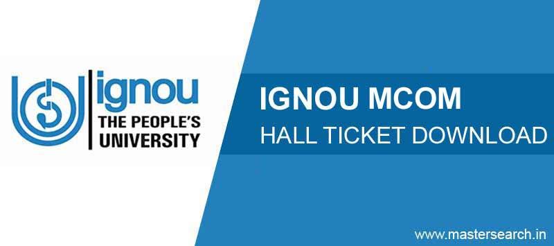 Ignou MCOM Hall Ticket, Ignou MCOM Admit Card